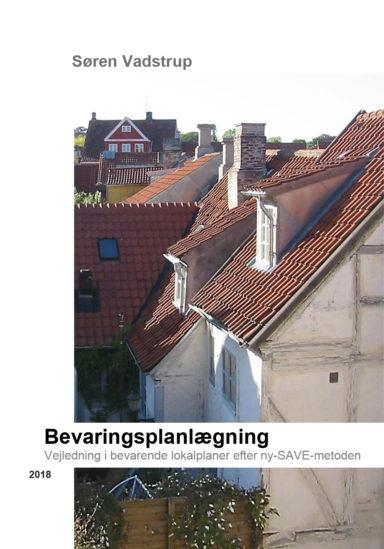 Bevaringsplanlægning - vejledning i bevarende lokalplaner efter ny-SAVE-metoden